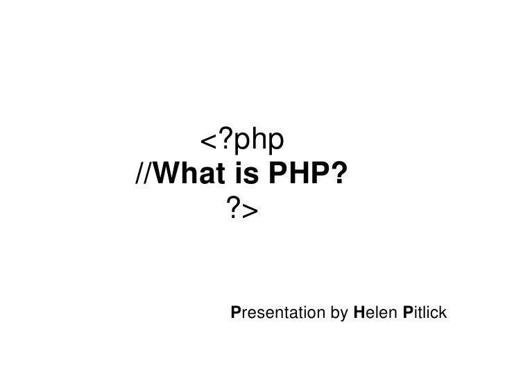 <?php//What is PHP??><br />Presentation by Helen Pitlick<br />