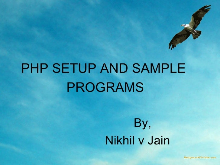 PHP SETUP AND SAMPLE  PROGRAMS By,  Nikhil v Jain