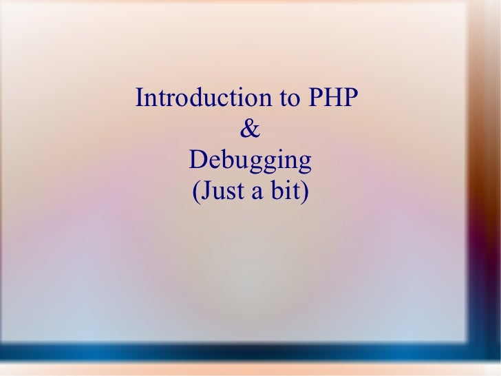 Introduction to PHP  & Debugging (Just a bit)