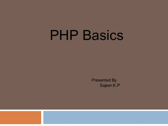 PHP Basics Presented By Sajeer.K.P