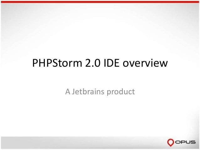 PHPStorm 2.0 IDE overview      A Jetbrains product