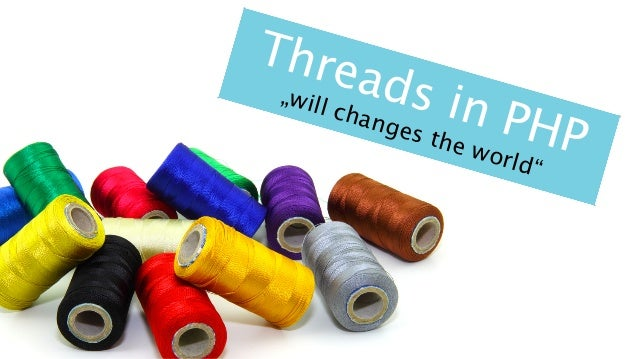 "Threads in PHP ""will changes the world"""