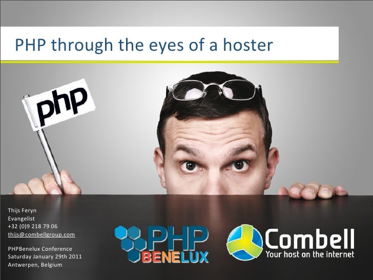 PHP	  through	  the	  eyes	  of	  a	  hosterThijs	  FerynEvangelist+32	  (0)9	  218	  79	  06thijs@combellgroup.comPHPBene...