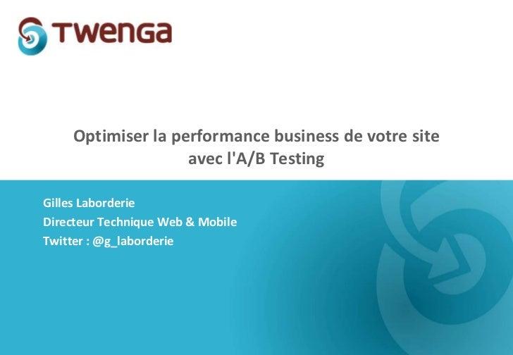 Optimiser la performance business de votre site                   avec lA/B TestingGilles LaborderieDirecteur Technique We...