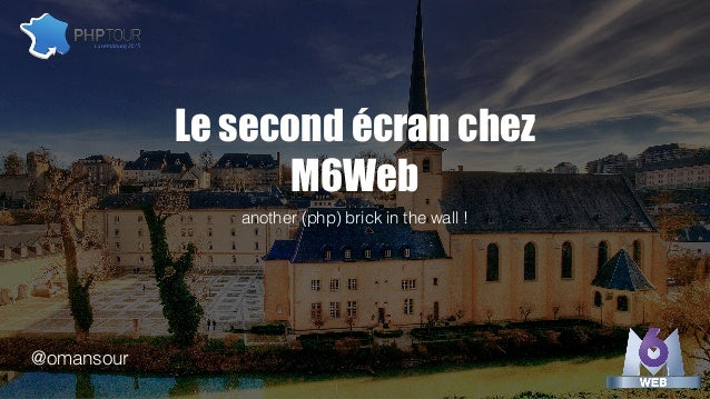 Le second écran chez M6Web another (php) brick in the wall ! @omansour