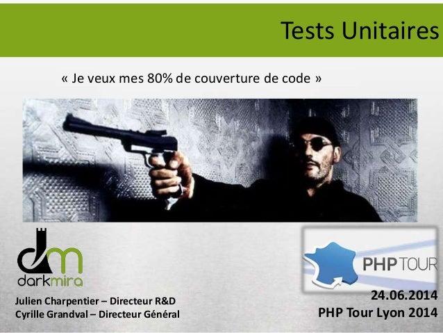 Julien Charpentier – Directeur R&D Cyrille Grandval – Directeur Général Tests Unitaires « Je veux mes 80% de couverture de...