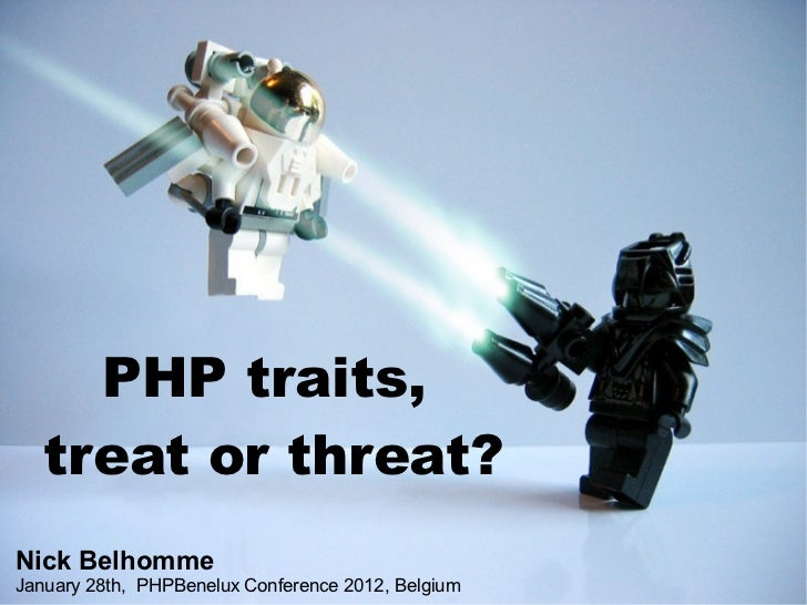 PHP traits,   treat or threat?Nick BelhommeJanuary 28th, PHPBenelux Conference 2012, Belgium