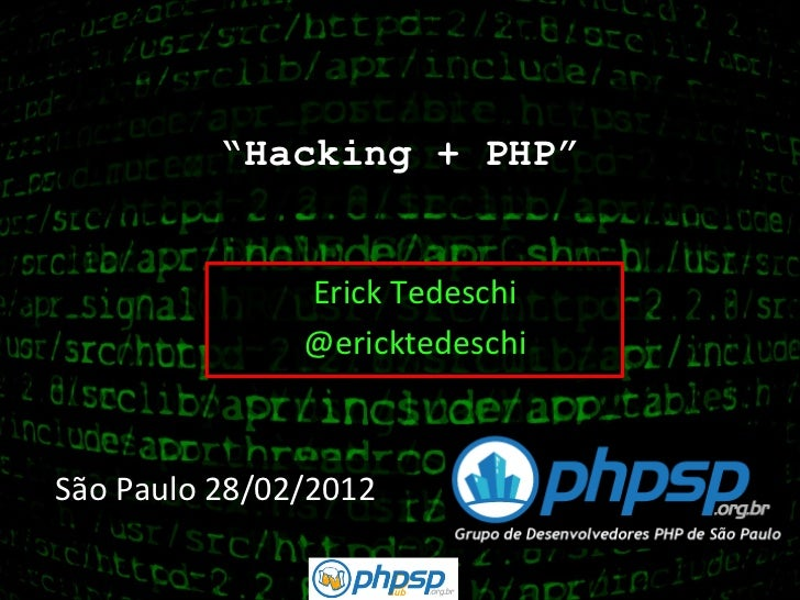 """Hacking + PHP""                      Erick Tedeschi                       @ericktedeschi São Paulo 28/02/2012"
