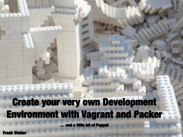 Create your very own Development Environment with Vagrant and Packer … and a little bit of Puppet Frank Stelzer https://ww...