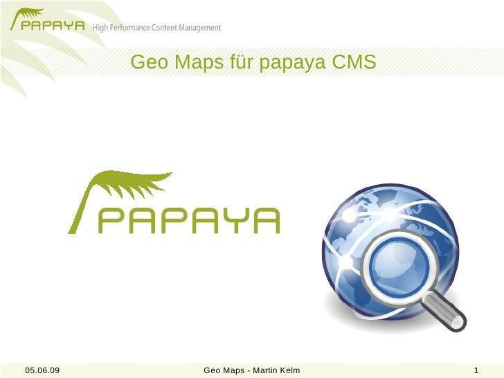 Geo Maps für papaya CMS     05.06.09         Geo Maps - Martin Kelm   1