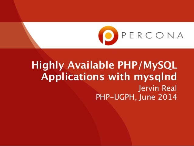Highly Available PHP/MySQL Applications with mysqlnd Jervin Real PHP-UGPH, June 2014