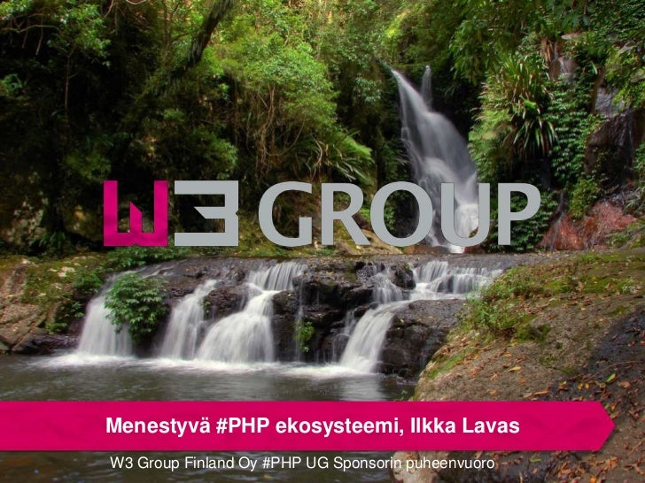 Menestyvä #PHP ekosysteemi, Ilkka LavasW3 Group Finland Oy #PHP UG Sponsorin puheenvuoro