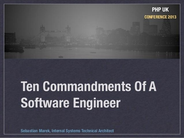 PHP UK                                                        CONFERENCE 2013Ten Commandments Of ASoftware EngineerSebasti...