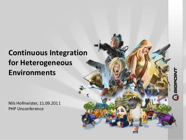 Continuous Integration for Heterogeneous Environments  Nils Hofmeister, 11.09.2011 PHP Unconference