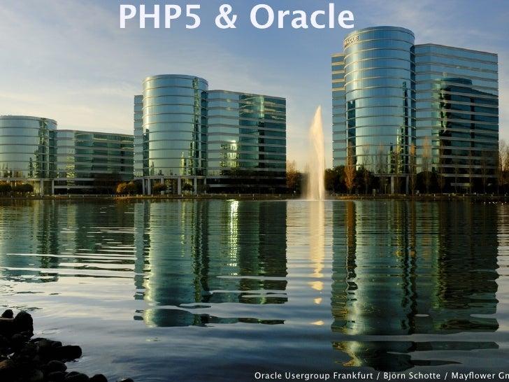 PHP5 & Oracle            Oracle Usergroup Frankfurt / Björn Schotte / Mayflower Gm