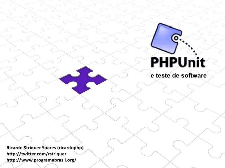 Ricardo Striquer Soares (ricardophp) http://twitter.com/rstriquer  http://www.programabrasil.org/ e teste de software