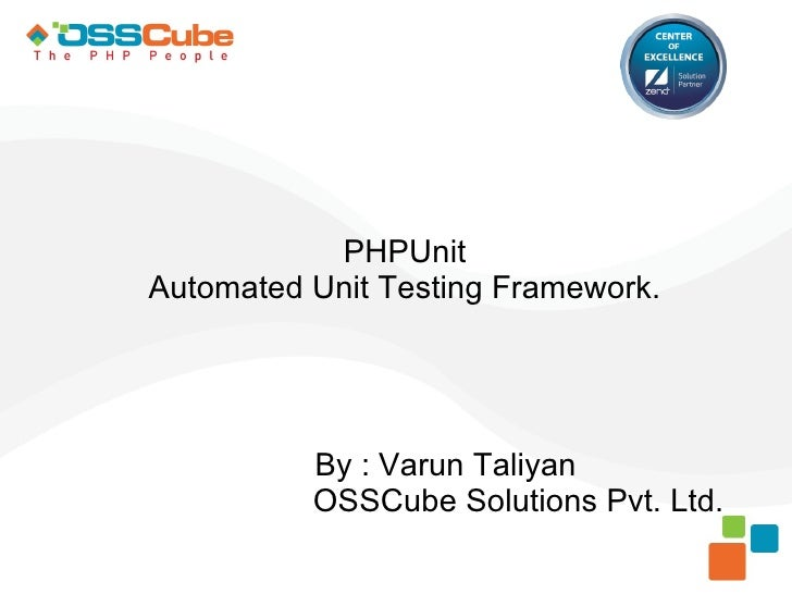 PHPUnitAutomated Unit Testing Framework.          By : Varun Taliyan          OSSCube Solutions Pvt. Ltd.