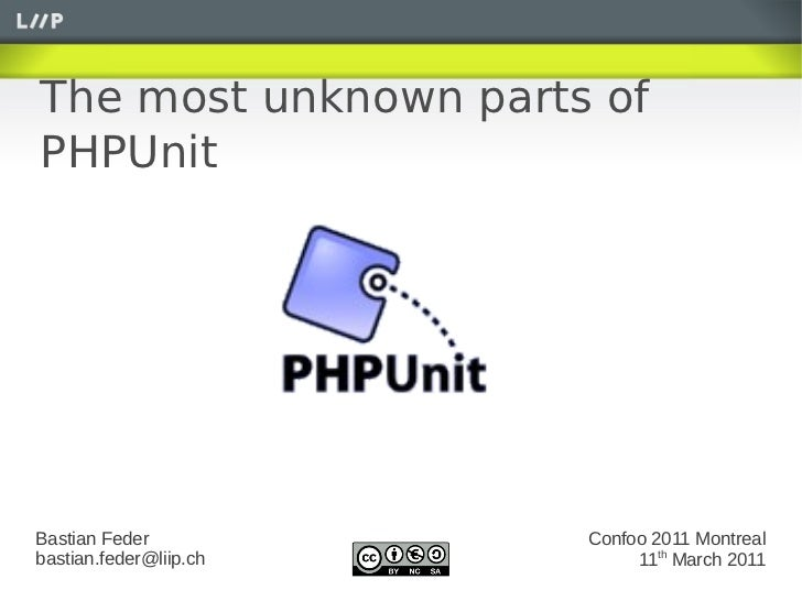 The most unknown parts ofPHPUnitBastian Feder           Confoo 2011 Montrealbastian.feder@liip.ch        11th March 2011