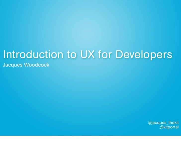 Introduction to UX for DevelopersJacques Woodcock                            @jacques_thekit                              ...