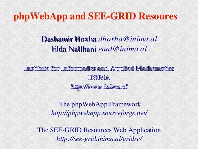phpWebApp and SEE­GRID Resoures phpWebApp and SEE­GRID Resoures        Dashamir Hoxha dhoxha@inima.al       Dashamir Hoxha...