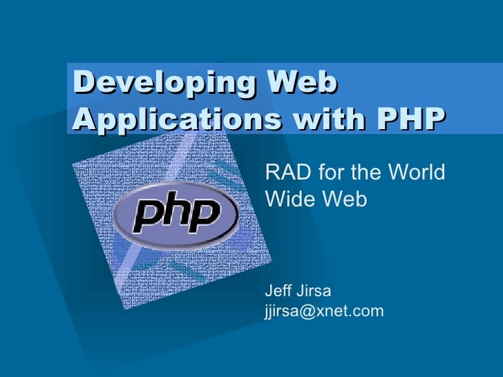 Developing Web Applications with PHP RAD for the World Wide Web Jeff Jirsa  [email_address]