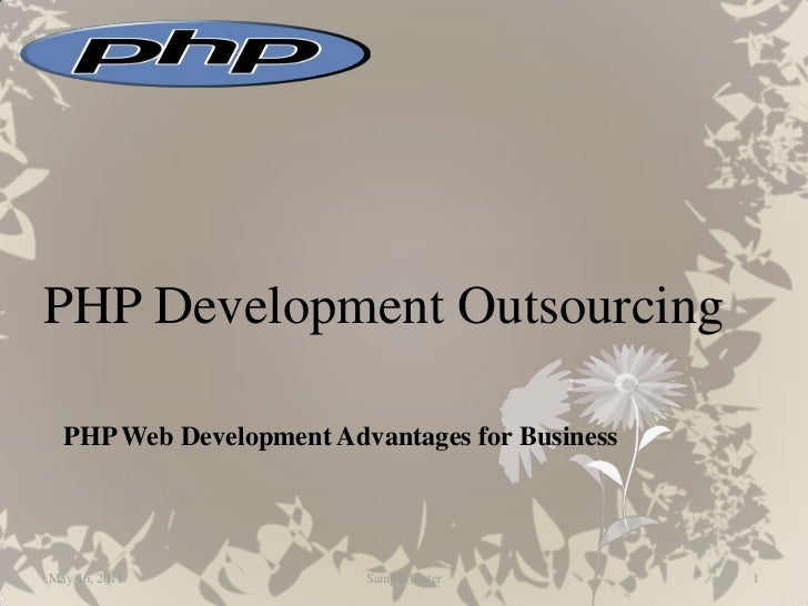 PHP Development Outsourcing<br />PHP Web Development Advantages for Business<br />May 16, 2011<br />Sample footer<br />1<b...