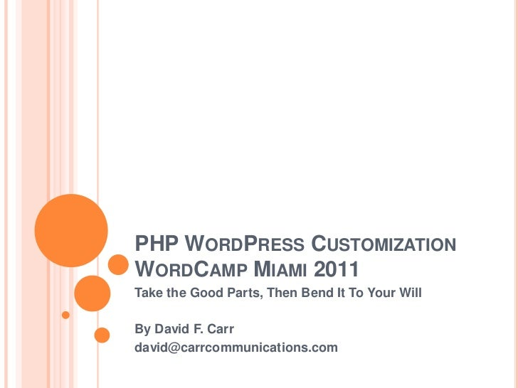 PHP WordPressCustomizationWordCamp Miami 2011<br />Take the Good Parts, Then Bend It To Your Will<br />By David F. Carr<br...