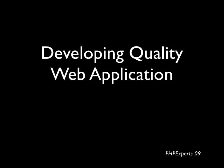 Developing Quality  Web Application                   PHPExperts 09