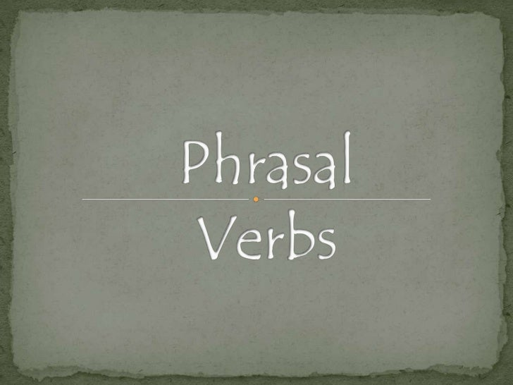  A phrasal verb is a verb plus a preposition or adverb which creates a meaning different from the original verb.