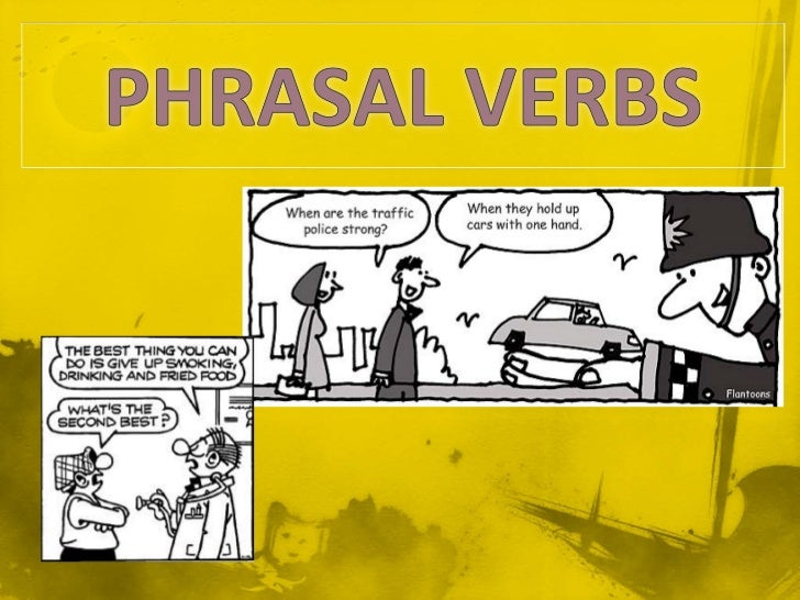  A phrasal verb consists of a verb together with a  preposition or adverb that modifies the sense of the  same one. This ...