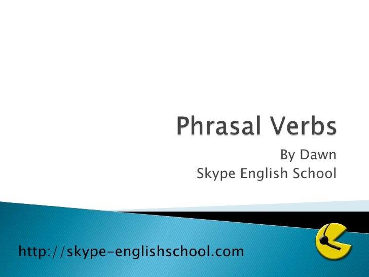 Phrasal Verbs<br />By Dawn<br />Skype English School<br />http://skype-englishschool.com<br />