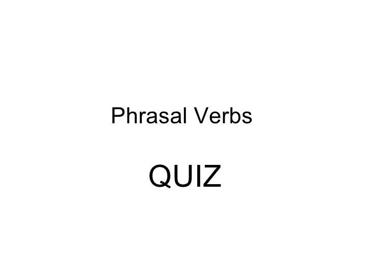 Phrasal Verbs  QUIZ