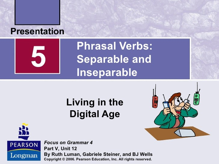 Phrasal Verbs:5                 Separable and                  Inseparable            Living in the             Digital Ag...