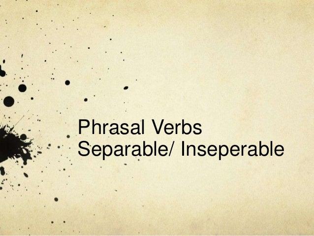 Phrasal Verbs Separable/ Inseperable