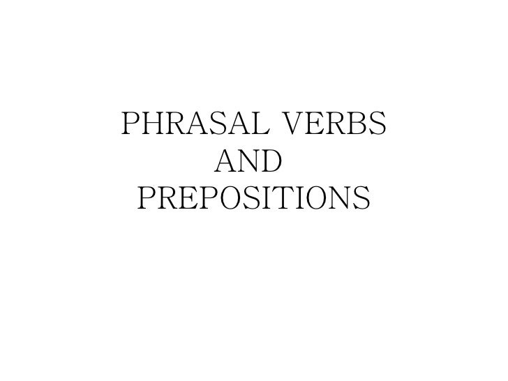 PHRASAL VERBS     AND PREPOSITIONS
