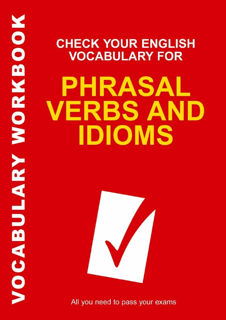 CHECK YOUR ENGLISH VOCABULARY FOR      PHRASAL VERBS                AND           IDIOMS         Rawdon Wyatt           A ...