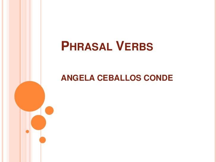 PhrasalVerbsANGELA CEBALLOS CONDE<br />
