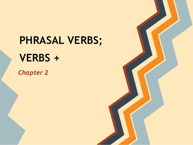 PHRASAL VERBS; VERBS + Chapter 2