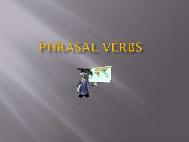  A phrasal verb is a verb followed by a preposition or an adverb; the combination creates a meaning different from the or...