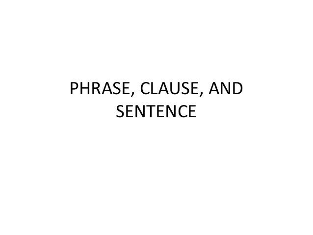 PHRASE, CLAUSE, AND SENTENCE