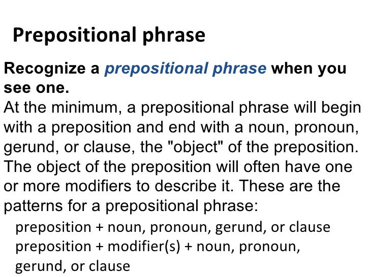 Recognize a  prepositional phrase  when you see one. At the minimum, a prepositional phrase will begin with a preposition ...
