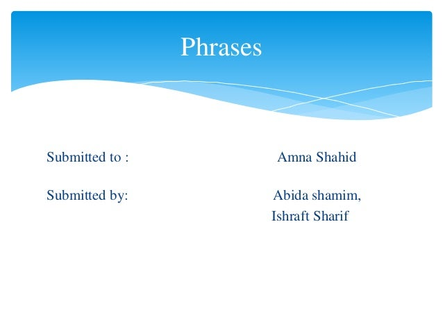 Submitted to : Amna ShahidSubmitted by: Abida shamim,Ishraft SharifPhrases