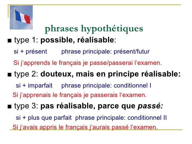phrases hypothétiques <ul><li>■   type 1:  possible, réalisable : </li></ul><ul><li>si + présent  phrase principale: pré...