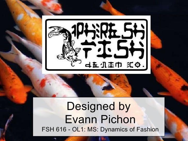 Designed by  Evann Pichon FSH 616 - OL1: MS: Dynamics of Fashion