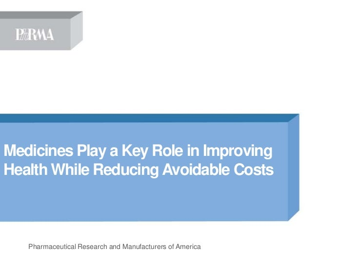 Medicines Play a Key Role in ImprovingHealth While Reducing Avoidable Costs   Pharmaceutical Research and Manufacturers of...