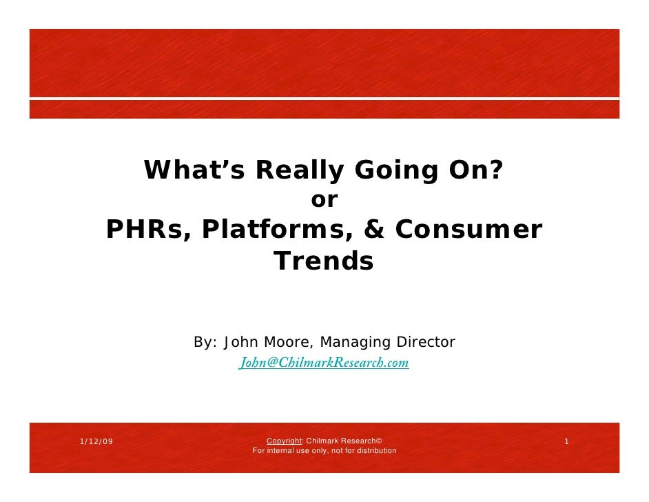 What's Really Going On?                                      or      PHRs, Platforms, & Consumer                 Trends   ...