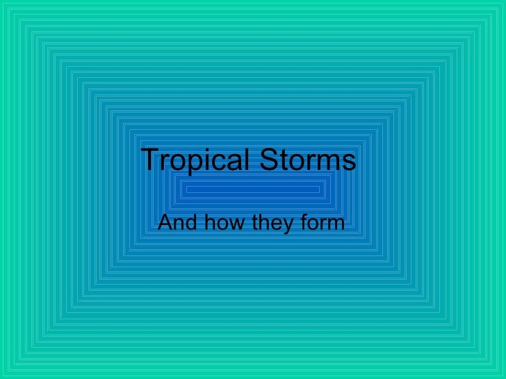 Tropical Storms   And how they form