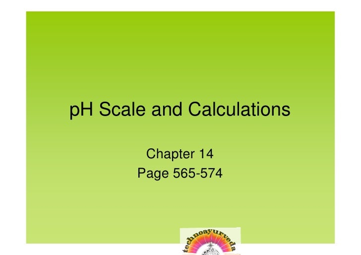 pH Scale and Calculations          Chapter 14        Page 565-574