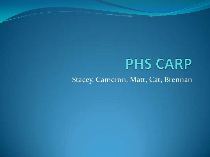PHS CARP<br />Stacey, Cameron, Matt, Cat, Brennan<br />