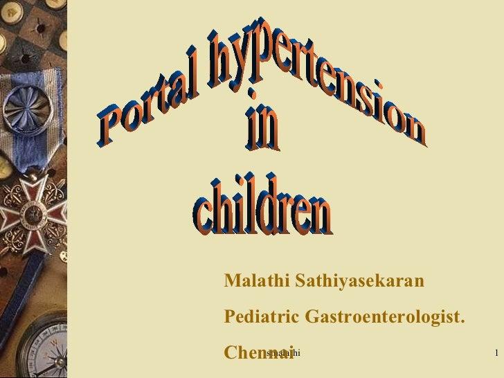 Portal hypertension in children Malathi Sathiyasekaran Pediatric Gastroenterologist. Chennai